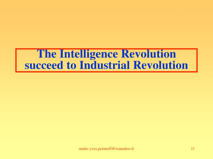 The Intelligence Revolution succeed to Industrial Revolution