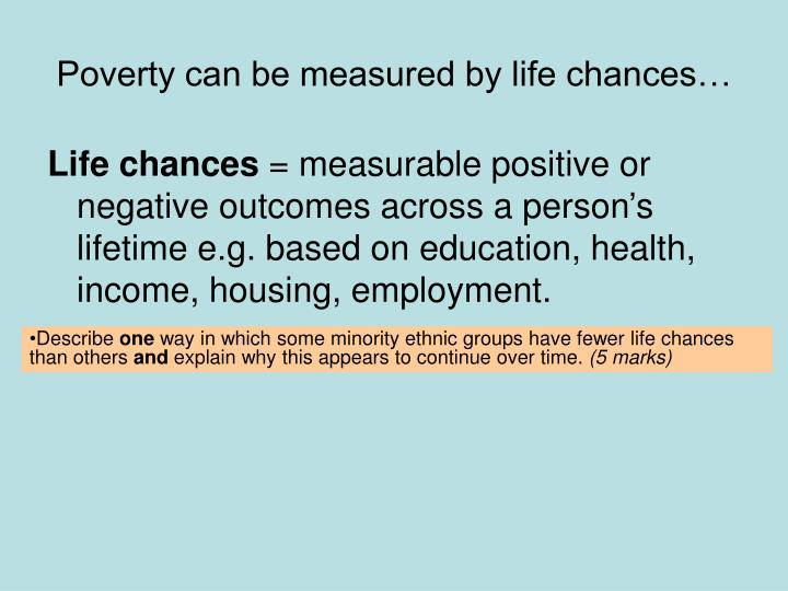 Poverty can be measured by life chances…