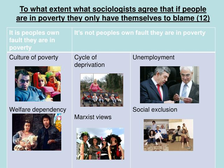 To what extent what sociologists agree that if people are in poverty they only have themselves to blame (12)