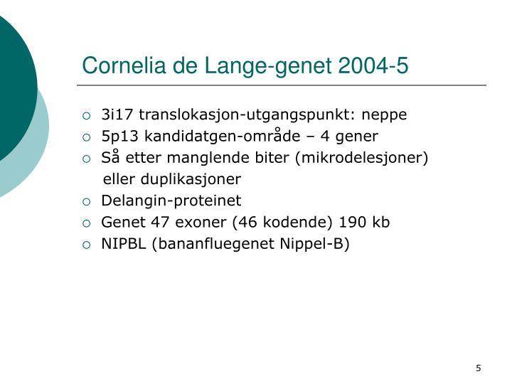 Cornelia de Lange-genet 2004-5