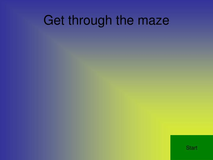 Get through the maze