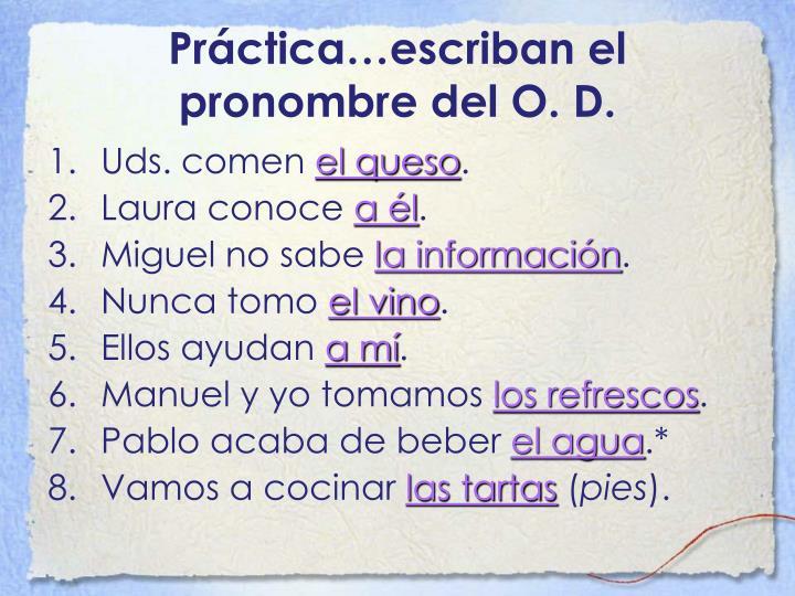 Práctica…escriban el pronombre del O. D.