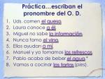 pr ctica escriban el pronombre del o d
