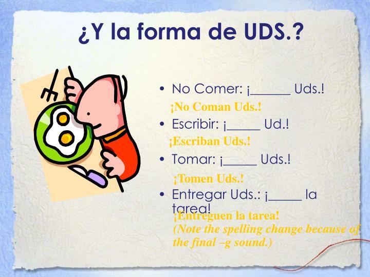 ¿Y la forma de UDS.?
