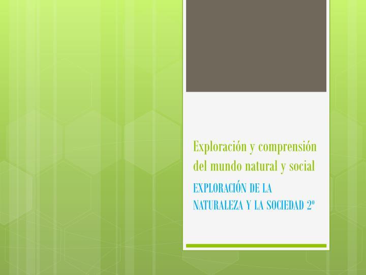 Exploración y comprensión del mundo natural y social