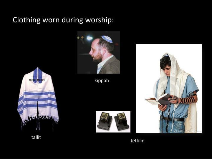 Clothing worn during worship: