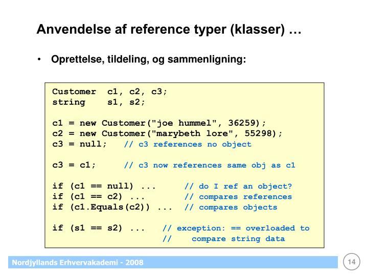 Anvendelse af reference typer (klasser) …