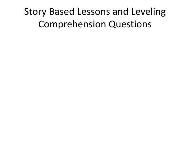 Story Based Lessons and Leveling Comprehension Questions