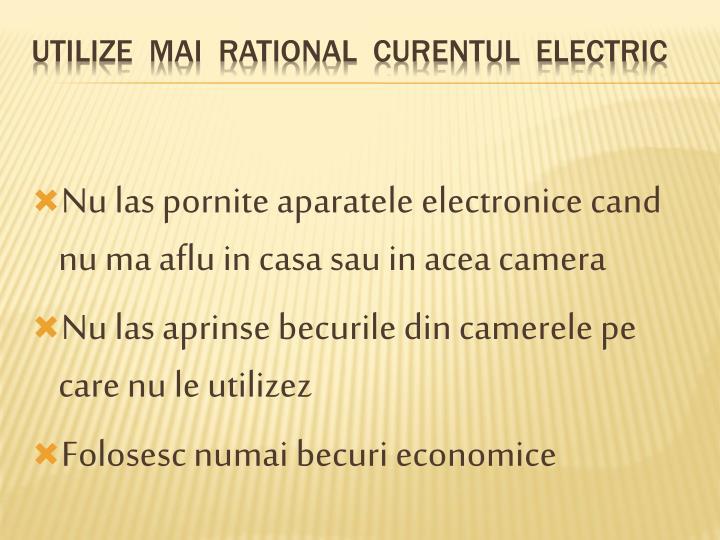 Nu las pornite aparatele electronice cand nu ma aflu in casa sau in acea camera