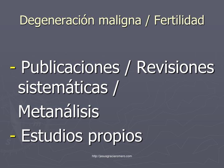Degeneración maligna / Fertilidad