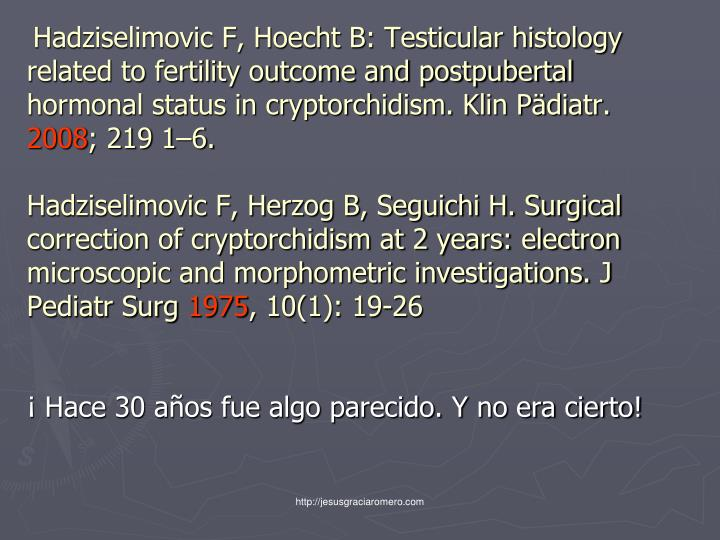 Hadziselimovic F, Hoecht B: Testicular histology related to fertility outcome and postpubertal hormonal status in cryptorchidism. Klin Pädiatr.