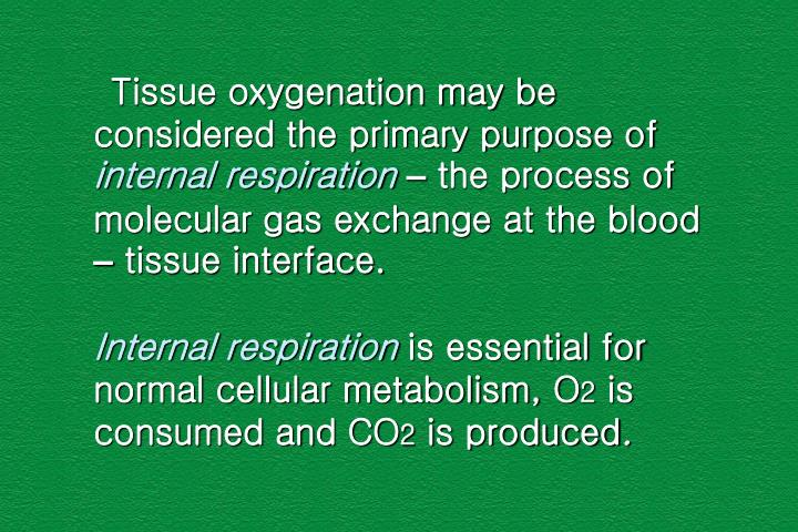 Tissue oxygenation may be considered the primary purpose of