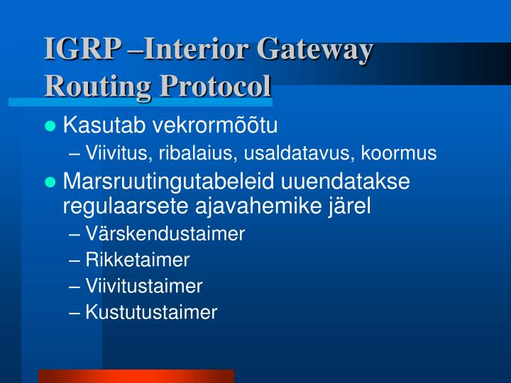 IGRP –Interior Gateway Routing Protocol