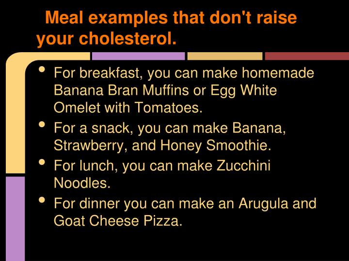 Meal examples that don't raise your cholesterol.