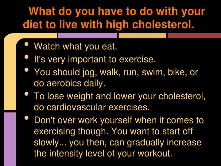 What do you have to do with your diet to live with high cholesterol.