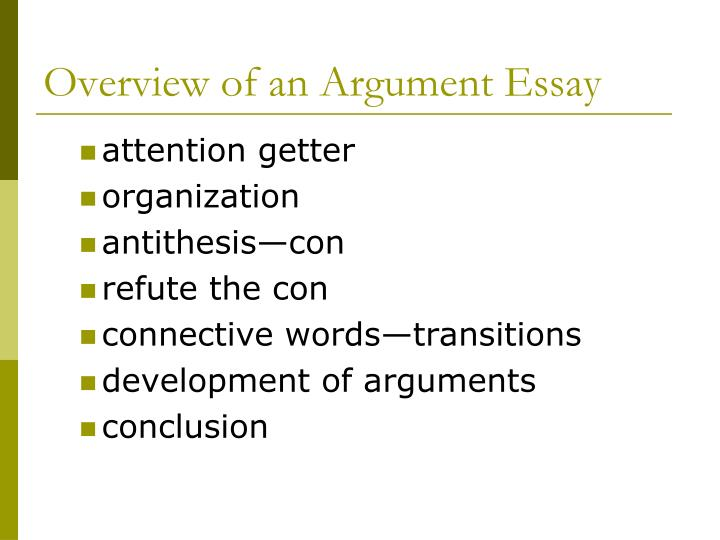 argument essay powerpoint Argumentative essay the argumentative essay is a genre of writing that requires you to: 1 investigate a topic 2 collect, generate, and evaluate.