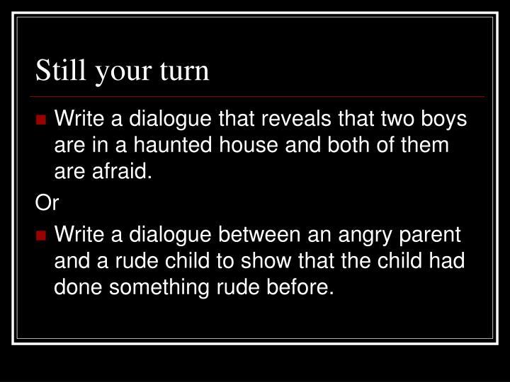 Still your turn