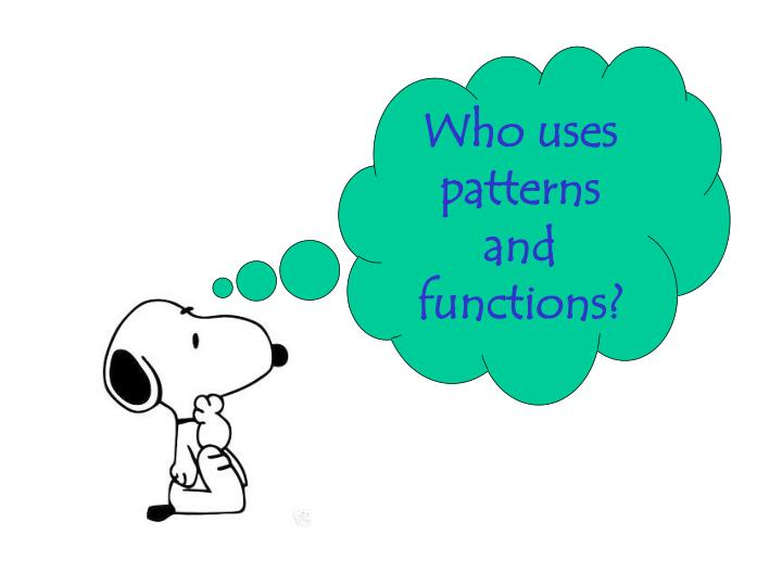 Who uses patterns and functions?