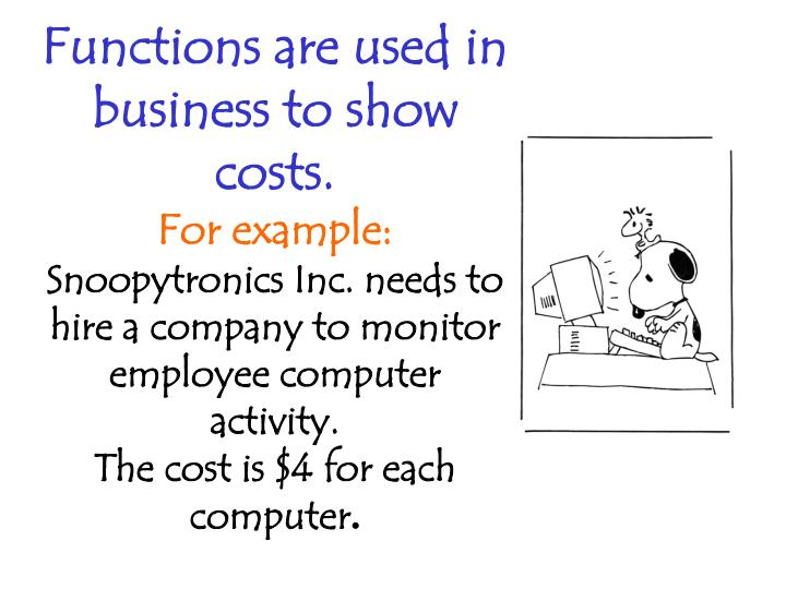 Functions are used in business to show costs.