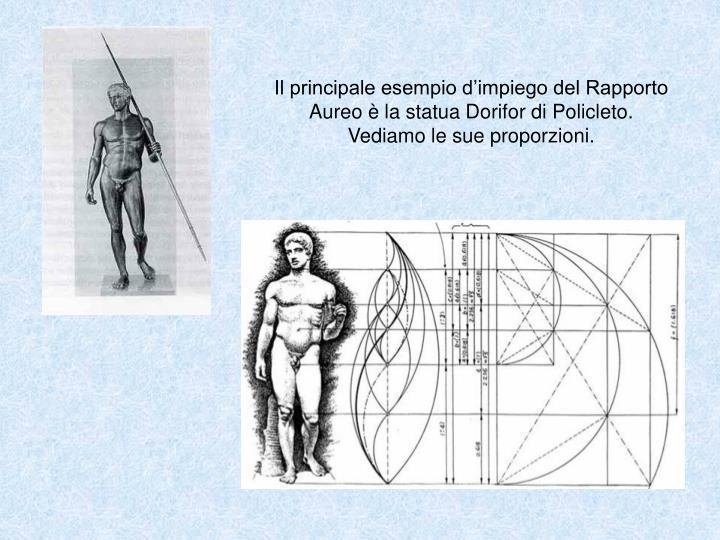 Il principale esempio d'impiego del Rapporto Aureo è la statua Dorifor di Policleto.