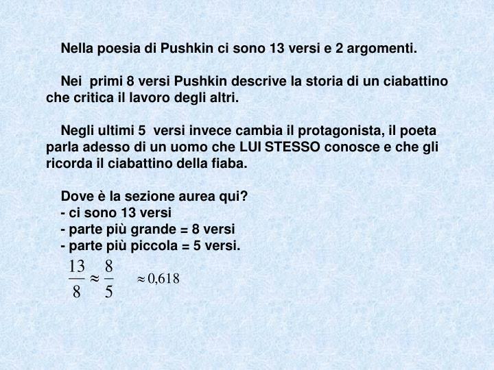 Nella poesia di Pushkin ci sono 13 versi e 2 argomenti.