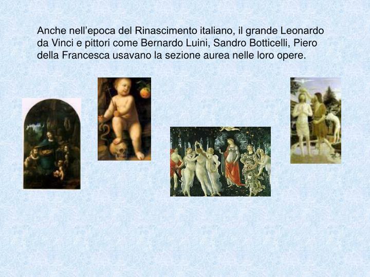 Anche nell'epoca del Rinascimento italiano, il grande Leonardo da Vinci e pittori come Bernardo Luini, Sandro Botticelli,