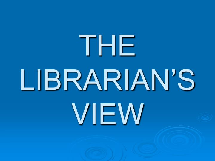 THE LIBRARIAN'S VIEW