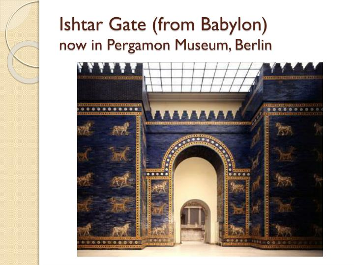 Ishtar Gate (from Babylon)