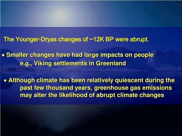 The Younger-Dryas changes of ~12K BP were abrupt.