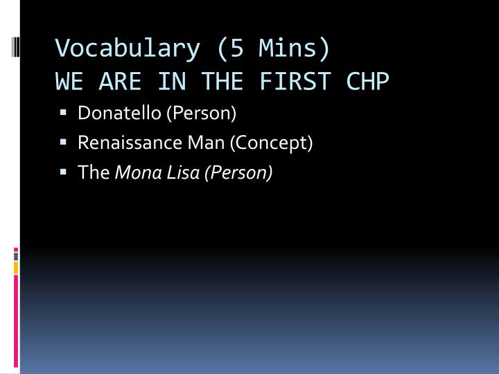Vocabulary 5 mins we are in the first chp