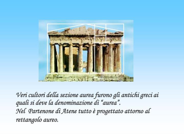 """Veri cultori della sezione aurea furono gli antichi greci ai quali si deve la denominazione di """"aurea""""."""