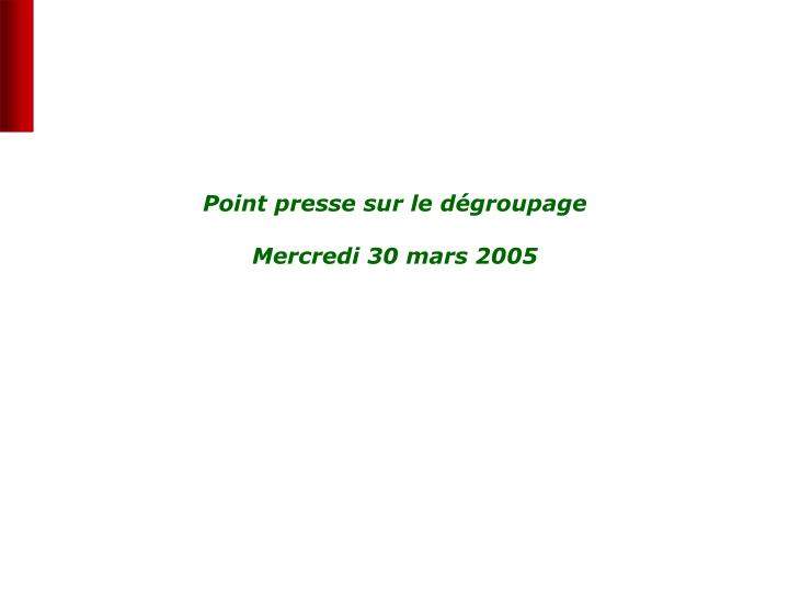 Point presse sur le d groupage mercredi 30 mars 2005
