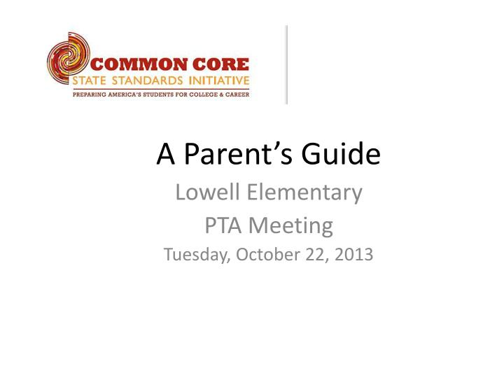 A parent s guide lowell elementary pta meeting tuesday october 22 2013