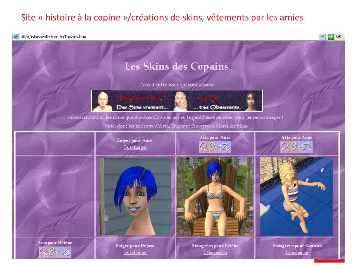 Site «histoire à la copine»/créations de skins, vêtements par les amies
