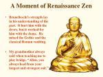 a moment of renaissance zen