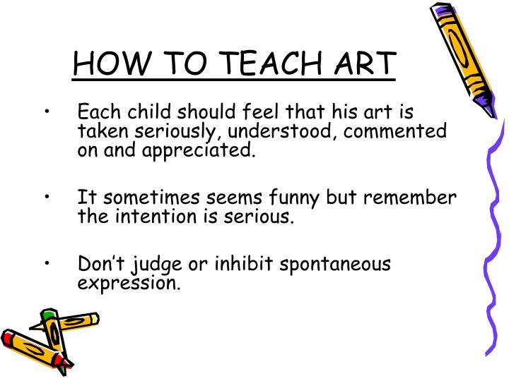 HOW TO TEACH ART