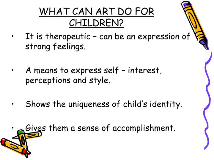 WHAT CAN ART DO FOR CHILDREN?