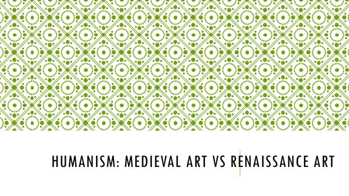 humanism medieval art vs renaissance art