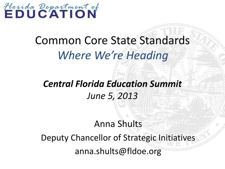 Common core state standards where we re heading central florida education summit june 5 2013