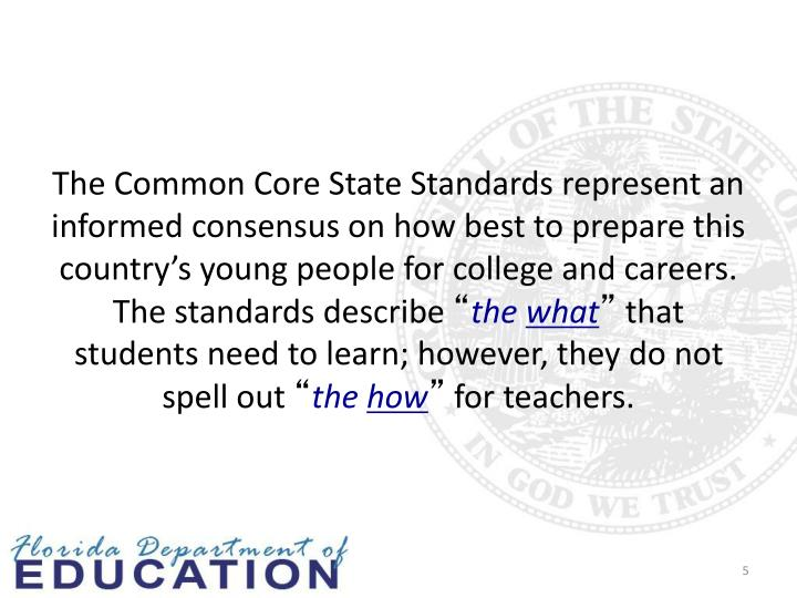 The Common Core State Standards represent an informed consensus on how best to prepare this countrys young people for college and careers. The standards describe