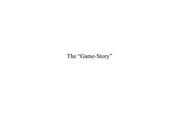 "The ""Game-Story"""