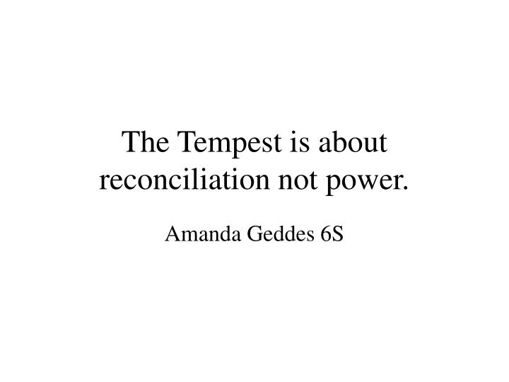 The tempest is about reconciliation not power