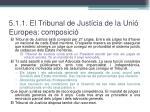 5 1 1 el tribunal de just cia de la uni europea composici