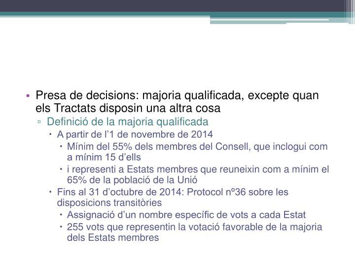 Presa de decisions: majoria qualificada, excepte quan els Tractats disposin una altra cosa