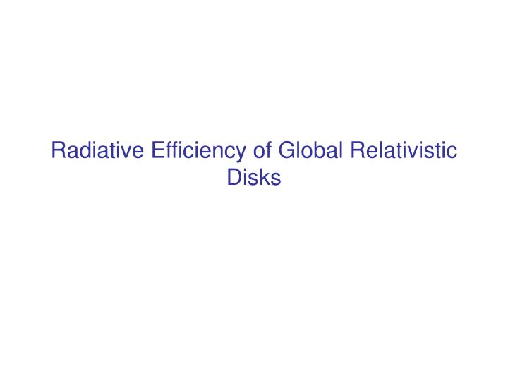 Radiative Efficiency of Global Relativistic Disks