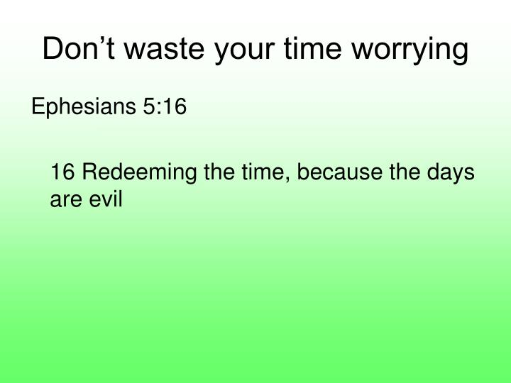 Don't waste your time worrying