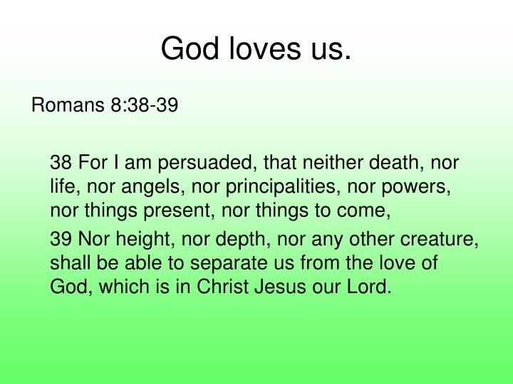 God loves us.