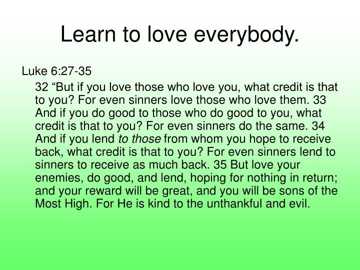 Learn to love everybody.