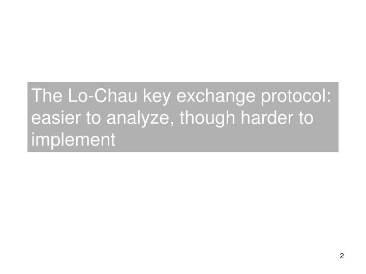 The Lo-Chau key exchange protocol: easier to analyze, though harder to implement