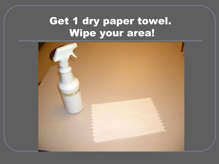 Get 1 dry paper towel.